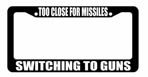 Too Close For Missiles Switching To Guns 2nd Amendment Funny License Plate Frame