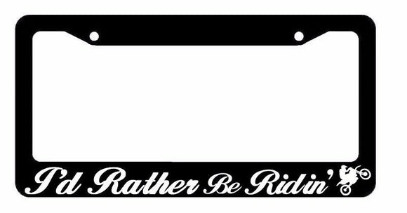 I'd Rather Be Ridin' Motocross Off Road 4x4 Dirt Bike Riding License Plate Frame