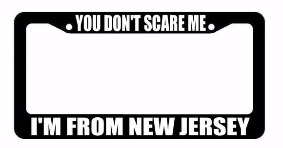 You Don't Scare Me! I'm From New Jersey Pride Funny Black License Plate Frame