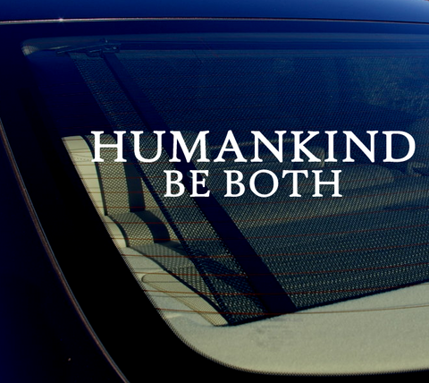 "(1) HUMANKIND Be Both (8"") Die Cut Decal Bumper Sticker White Stay Humble"