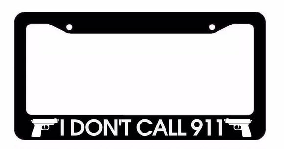I Don't Call 911 2nd Amendment Gun Rights Owner Funny Black License Plate Frame