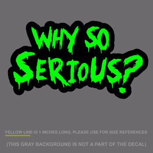 "Why So Serious #2 Sticker Decal Joker Evil Body Window Green 7.5"" (WSSFCGrn)"