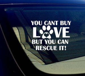 "You Can't Buy Love But You Can Rescue It Sticker Decal Pets Rescue Adopt 7""x5"""