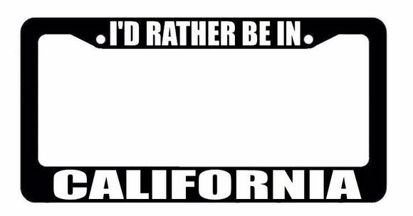 I'd Rather Be In California Black License Plate Frame #dd902