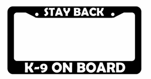 STAY BACK CAUTION K9 K-9 DOG License Plate Frame