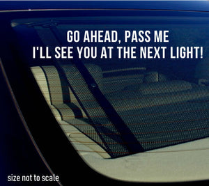 "Go Ahead, Pass Me I'll see You At The Next Light Sticker Decal 8"" JDM funny"
