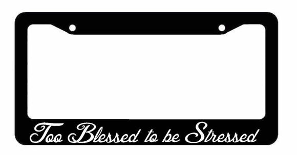 TOO BLESSED to be STRESSED Quote Jesus Love License Plate Frame