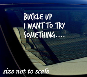 "Buckle Up I want to try something...Sticker Decal Funny - JDM 7.5"" x 4.6""-White"