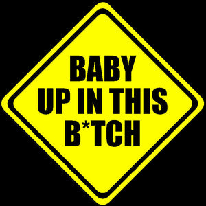 "Baby Up In This B*tch Vinyl Decal Mom Car Sticker Funny Humor 5"" #vc Yellow"
