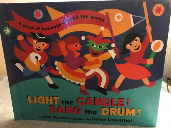 Light the Candle! Bang the Drum! : A Book of Holidays from Around the World...