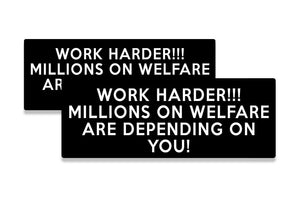(2) Work Harder Millions on Welfare are depending on you Sticker Decal Hard Hat