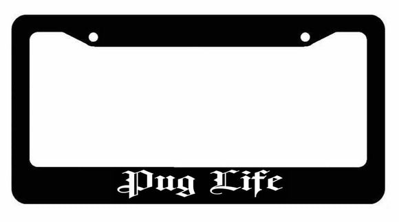 Pug Life Dog Pet Rescue Funny Auto Black License Plate Frame