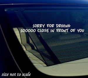 Sorry for Driving Soooo Close In front of you Sticker Decal Funny - JDM 8""