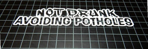 "Not Drunk Avoiding Potholes JDM Funny Dope Stance Low Decal Sticker 8"" Drip"