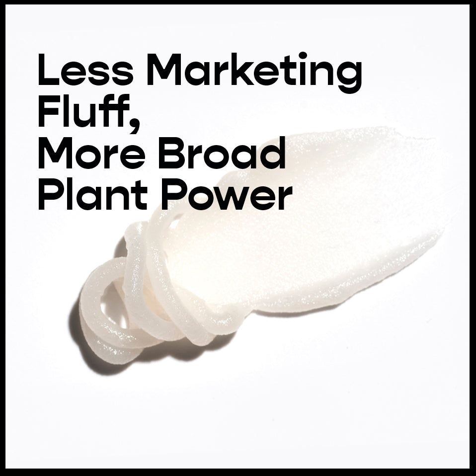 Less Marketing Fluff, More Broad Plant Power