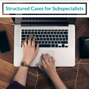 Structured Cases for Subspecialists