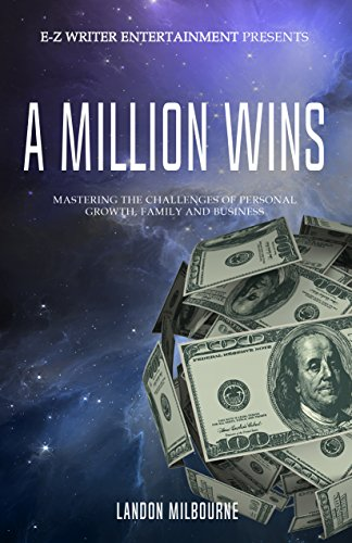 A Million Wins: Mastering the Challenges of Personal Growth, Family and Business by Landon Milbourne