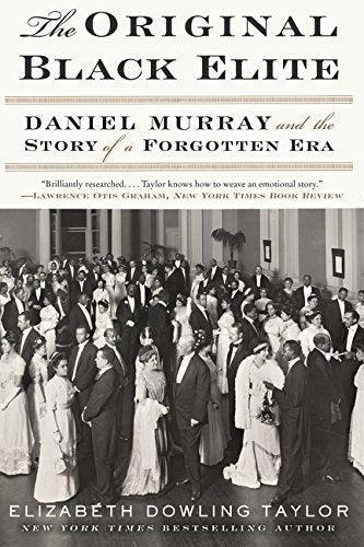 The Original Black Elite: Daniel Murray and the Story of a Forgotten Era by Elizabeth Dowling Taylor