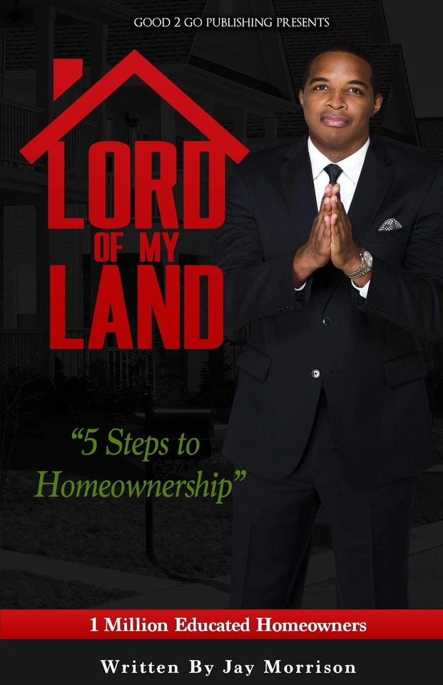 Lord of My Land: 5 Steps to Homeownership by Jay Morrison