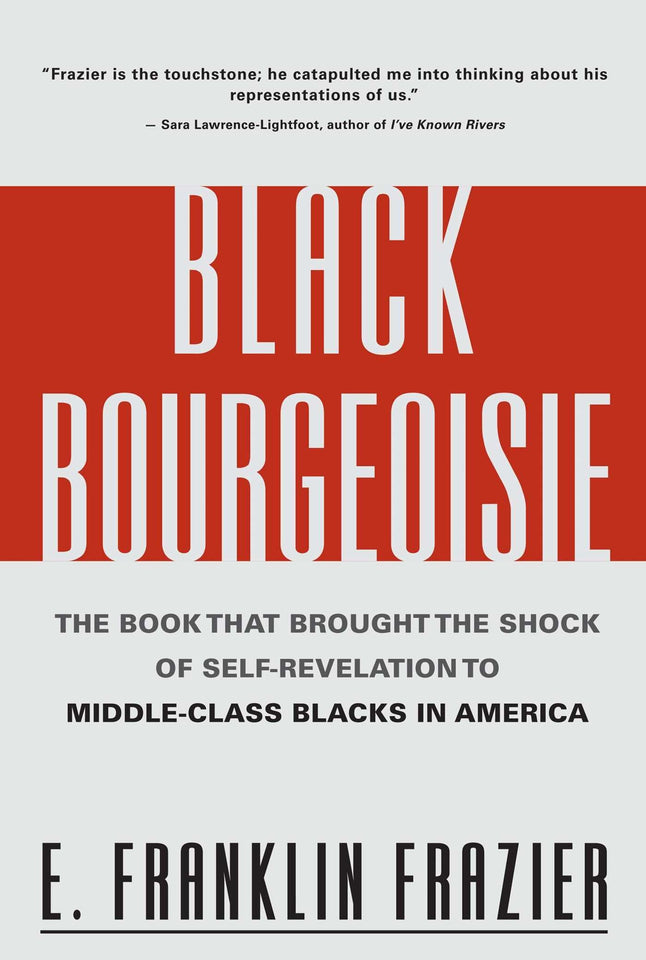 Black Bourgeoisie: The Book That Brought the Shock of Self-Revelation to Middle-Class Blacks in America by E. Franklin Frazier