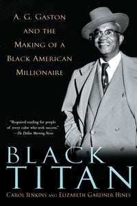 Black Titan: A.G. Gaston and the Making of a Black American Millionaire by Carol Jenkins, Elizabeth Gardner Hines