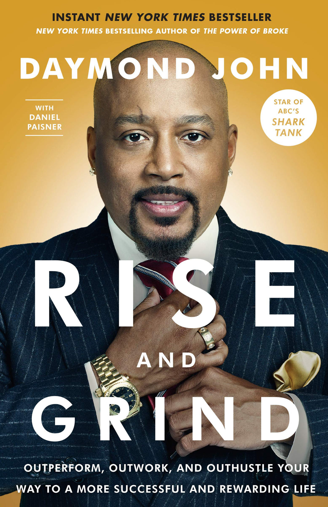 Rise and Grind: Outperform, Outwork, and Outhustle Your Way to a More Successful and Rewarding Life by Daymond John, Daniel Paisner