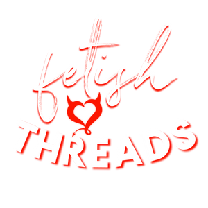 Fetish Threads Clothing Collection for the kinky and naughty at heart. Let your naughty show. Owned by 2 sluts.
