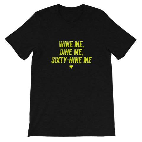 Wine Me, Dine Me, Sixty-Nine Me - Fetish Threads Exclusive T-Shirt