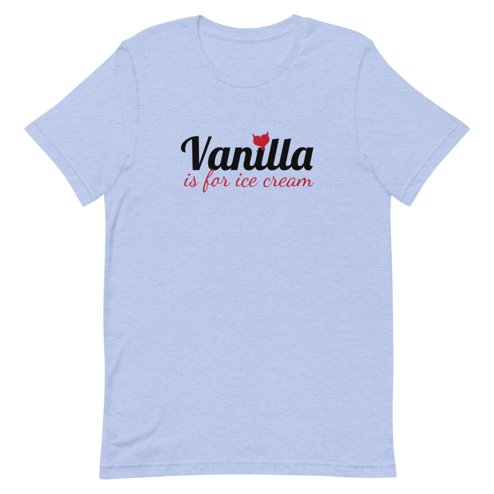 Vanilla is for ice cream - Fetish Threads T-Shirt