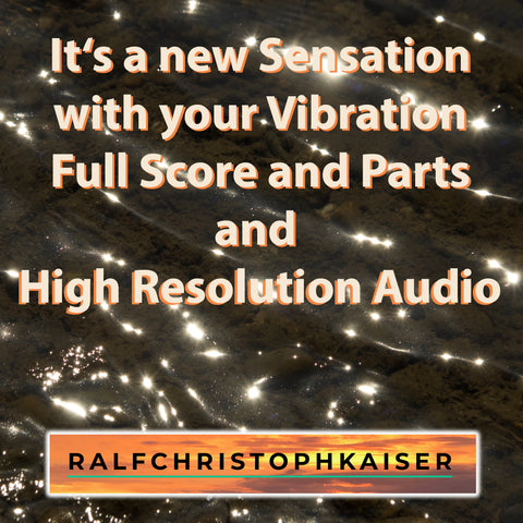 neues Orchester Werk: It's a new sensation with your vibration by ralf christoph kaiser full score and parts and high resolution audio