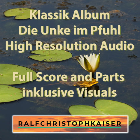 "neues Klassik Album: ""Die Unke im Pfuhl"" by Ralf Christoph Kaiser mit 16 Werken mit 26 unterschiedlichen Aufnahmen in High Resolution Audio mit Full Score and Parts und inklusive original Visuals"