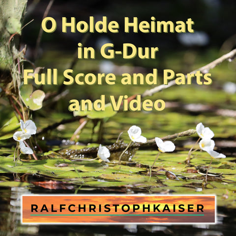 "neues Klassiasches Orchester Werk: ""O Holde Heimat"" by Ralf Christoph Kaiser in G-Dur mit Full Score and Parts und High Reoslution Wav File und Video"