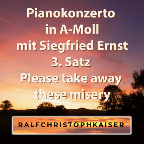Pianokonzerto in a-minor part 3 please take away these misery by Siegfried Ernst and Orchestra by Ralf Christoph Kaiser Full Score Full Orchestra Leadhseet and Part and Full HD Wav File