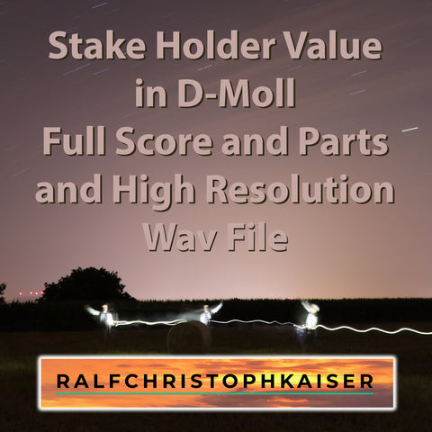 "neues Klassik Werk: ""Stake Holder Value"" in D-Moll by Ralf Christoph Kaiser Full Score and Parts High resolution Wav File und Coverfoto"