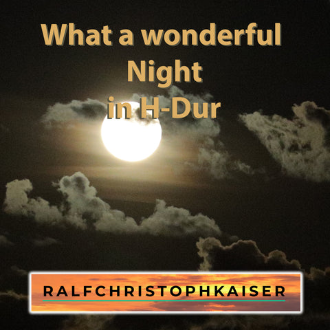 "Neues klassisches Werk von ralf christoph kaiser: ""What a wonderful night"" in H-Dur mit High Resoution Wav File und Full Score Leadsheet and Parts"