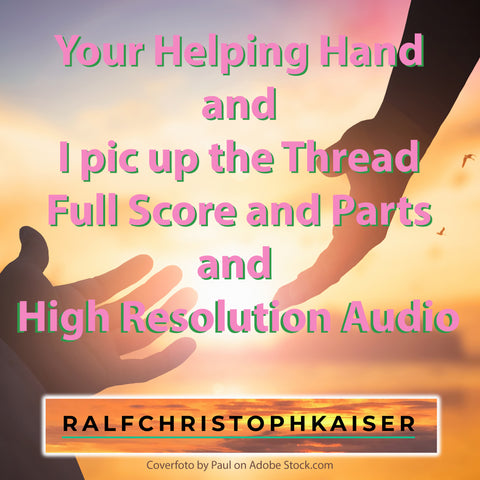 "zwei neue klassiche Werke: ""Your helping Hand"" and ""I pic up the Thread"" now for free Download geeignet für Kammerorchester mit 5-7 Musikern"