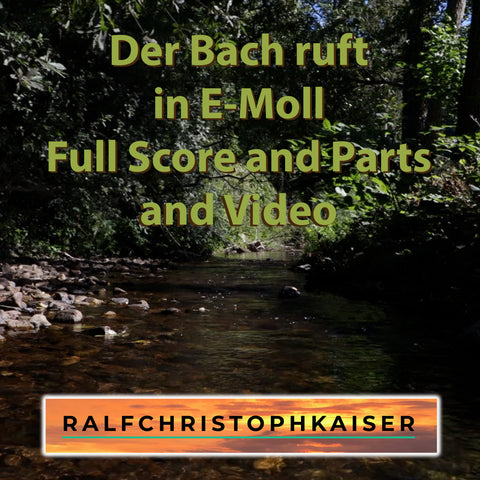 """Der Bach ruft"" klassisches Orchester Stück in E-Moll by Ralf Christoph Kaiser Full Score and Parts and Video in 1080 Pixel"
