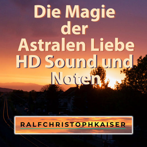 The magic of astral love a musical poem by Ralf Christoph Kaiser HD sound and sheet music