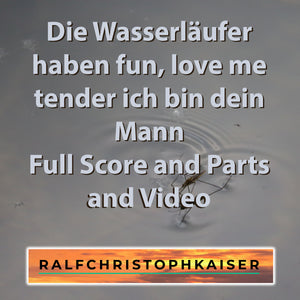 Die Wasserläufer haben fun, love me tender ich bin dein Mann in Es Dur by Ralf Christoph Kaiser Full Score and Parts and Video and High Resolution wav File