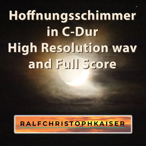 Hoffnungsschimmer in C-Dur by Ralf Christoph Kaiser High Resolution Wav File and mp3 Version and Full Score and Parts