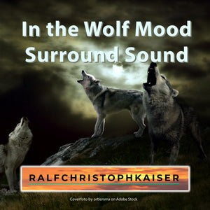 "High Resolution Surround Sound Audio Drama: ""In the Wolf Mood"" by Ralf Christoph Kaiser now for free Download"