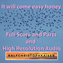 It will come easy honey new classical work by ralf christoph kaiser hd sound and full score and parts and music video