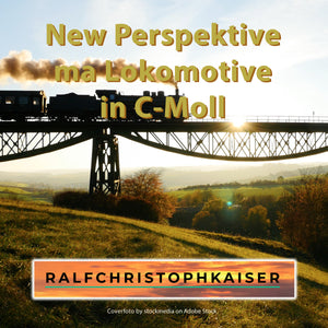 New Perspektive ma Lokomotive in C-Minor by Ralf Christoph Kaiser Full Score Full Orchestra Leadsheet and Parts and Full HD Wav File