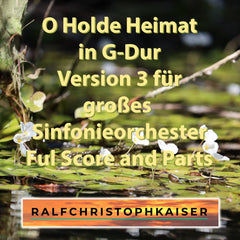 O Holde Heimat in G-Dur Version 3 für big sinfonie orchestra by Ralf Christoph Kaiser Full Score and Parts and High resolution wav File