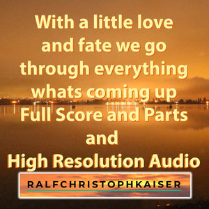 "New Brass Orchester Piece by Ralf Christoph Kaiser:""With a little Love and Fate we go through everything whats coming up""in D-Major 89 bpm Full Score and Parts and High Resolution Audio including mp3"