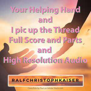 Your Helping Hand and I pic up the Thread new classical Pieces by Ralf Christoph Kaiser Full Score and Parts and High Resolution Audio now for free Download on RalfChristophKaiser.com