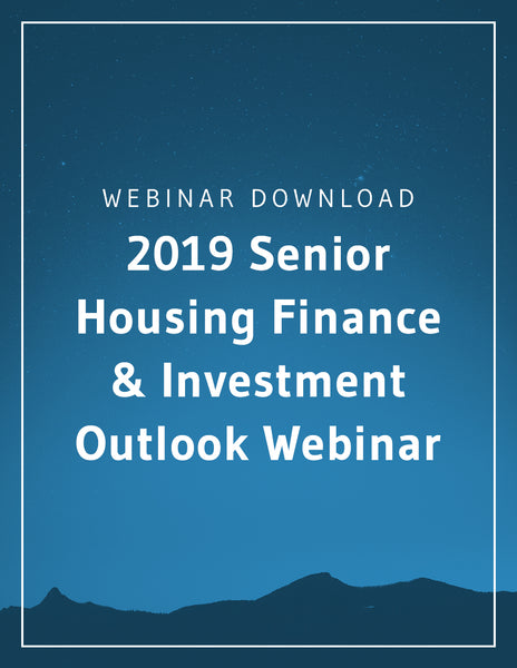2019 Senior Housing Finance & Investment Outlook Webinar
