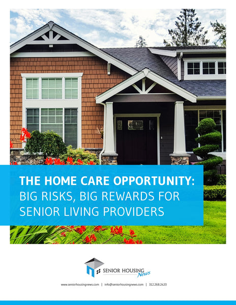 The Home Care Opportunity: Big Risks, Big Rewards For Senior Living Providers