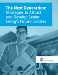 The Next Generation: Strategies to Attract and Develop Senior Living's Future Leaders