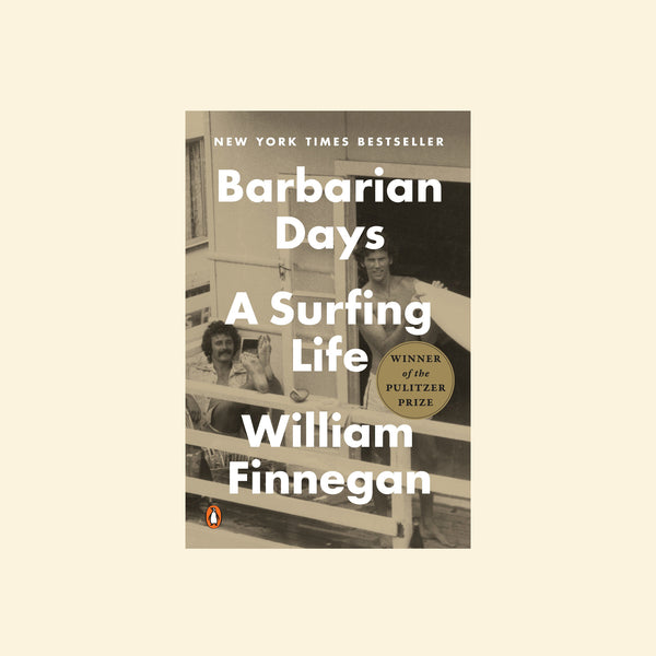 Barbarian Days | A Surfing Life by William Finnegan